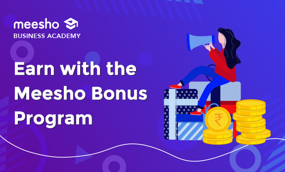 How to earn with Meesho Bonus Program?