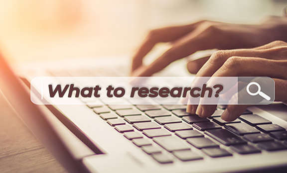 What to Research?