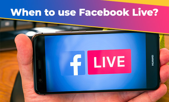 When to use Facebook Live?
