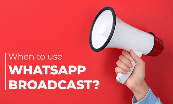 When to use WhatsApp Broadcast?