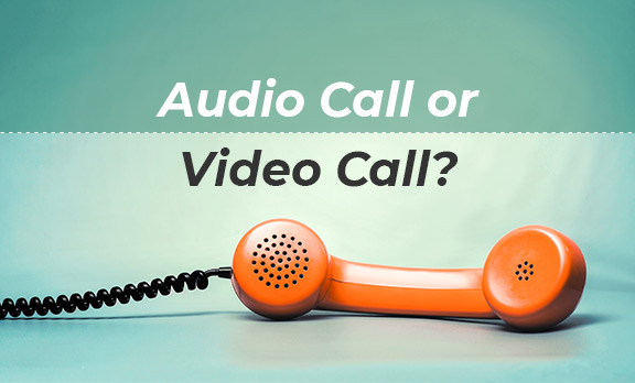 Audio Call or Video Call