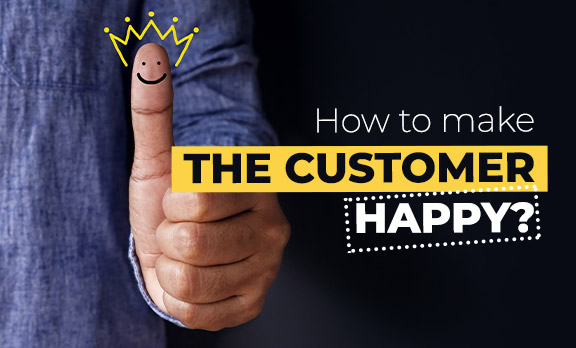 How to make your customer happy?