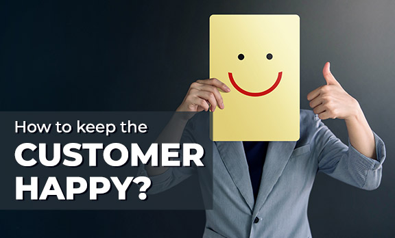 How to keep the customers happy?