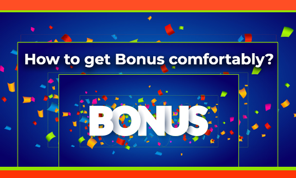 How to get Bonus comfortably?