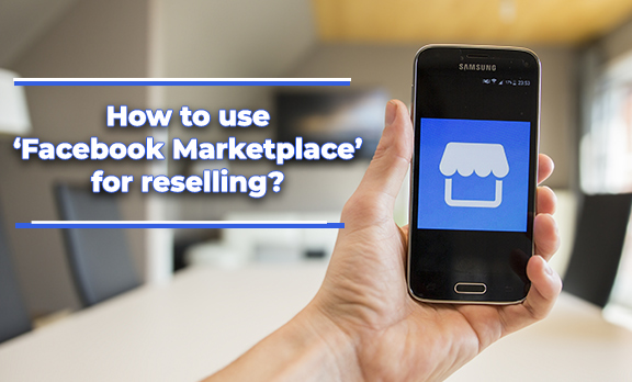 How to use 'Facebook Marketplace' for reselling?