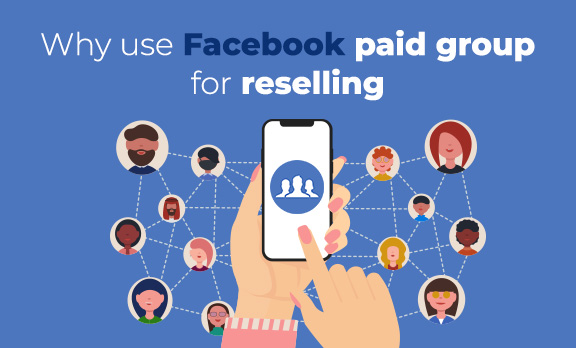 Why use Facebook Paid Groups for reselling?
